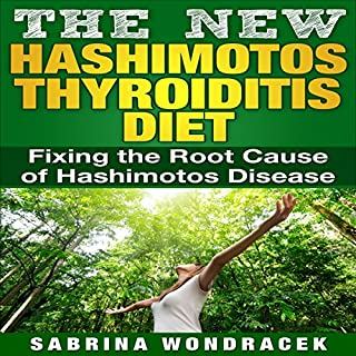 The New Hashimoto's Diet: An Easy Step-by-step Guide for Fixing the Root Cause of Hashimoto's Thyroiditis                   By:                                                                                                                                 Sabrina Wondracek                               Narrated by:                                                                                                                                 Amy Barron Smolinski                      Length: 37 mins     25 ratings     Overall 3.6