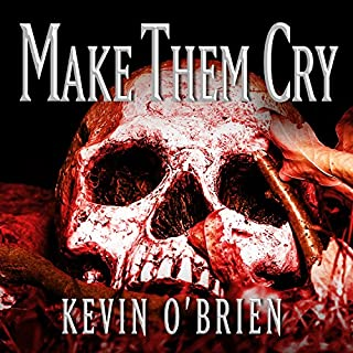 Make Them Cry                   By:                                                                                                                                 Kevin O'Brien                               Narrated by:                                                                                                                                 Tim Campbell                      Length: 10 hrs and 59 mins     32 ratings     Overall 4.1