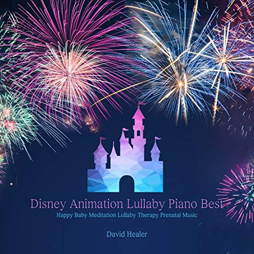 Disney Animation Piano Best(Happy Baby Meditation Lullaby Therapy Prenatal Music)