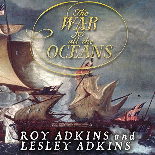 The War for All the Oceans     From Nelson at the Nile to Napoleon at Waterloo              By:                                                                                                                                 Roy Adkins,                                                                                        Lesley Adkins                               Narrated by:                                                                                                                                 Patrick Lawlor                      Length: 21 hrs and 59 mins     122 ratings     Overall 3.8