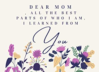 Dear Mom, All the Best Parts of Who I Am, I Learned From You: Fill In The Blank Book With Prompts About What I Love About ...