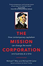 The Mission Corporation: How contemporary capitalism can change the world one business at a time