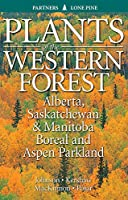 Plants of the Western Forest: Alberta, Saskatchewan and Manitoba Boreal and Aspen Parkland