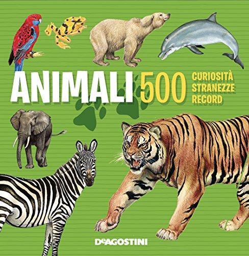 Animali. 500 curiosità, stranezze, record
