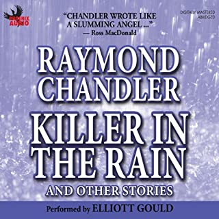 Killer in the Rain                   By:                                                                                                                                 Raymond Chandler                               Narrated by:                                                                                                                                 Elliott Gould                      Length: 5 hrs and 58 mins     83 ratings     Overall 4.2