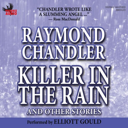 Killer in the Rain                   By:                                                                                                                                 Raymond Chandler                               Narrated by:                                                                                                                                 Elliott Gould                      Length: 5 hrs and 58 mins     17 ratings     Overall 4.2