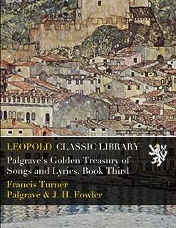 Palgrave's Golden Treasury of Songs and Lyrics. Book Third