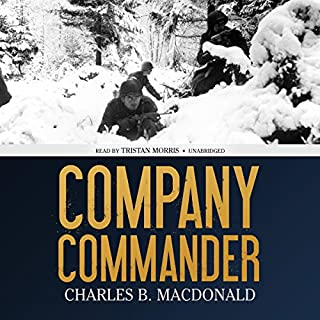 Company Commander                   By:                                                                                                                                 Charles B. MacDonald                               Narrated by:                                                                                                                                 Tristan Morris                      Length: 12 hrs and 34 mins     15 ratings     Overall 4.7