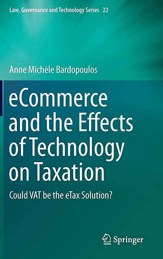 eCommerce and the Effects of Technology on Taxation: Could VAT be the eTax Solution? (Law, Governance and Technology Series)
