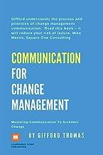 Communication For Change Management: Mastering Communication To Architect Change