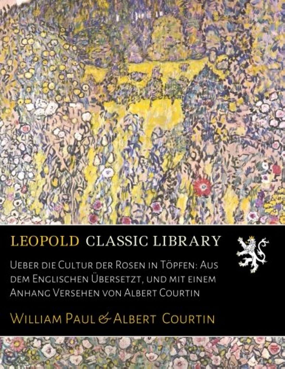 ビザブラウザ有望Ueber die Cultur der Rosen in Toepfen: Aus dem Englischen Uebersetzt, und mit einem Anhang Versehen von Albert Courtin