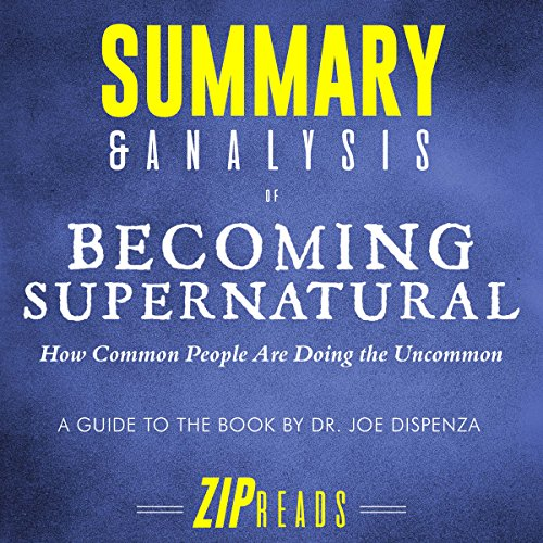 Summary & Analysis of Becoming Supernatural: How Common People Are Doing the Uncommon | A Guide to the Book by Dr. Joe Dispenza cover art