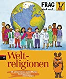 Frag doch mal ... die Maus! - Weltreligionen (Die Sachbuchreihe, Band 17) - Roland Rosenstock