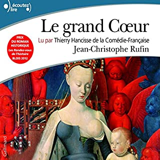 Le grand Cœur                   De :                                                                                                                                 Jean-Christophe Rufin                               Lu par :                                                                                                                                 Thierry Ancisse                      Durée : 14 h et 8 min     92 notations     Global 4,5