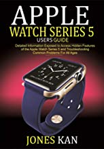 Apple Watch Series 5 Users Guide for All Ages: Detailed Information Exposed to Access Hidden Features of The Apple Watch S...