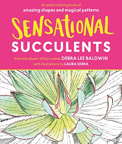 Sensational Succulents: An Adult Coloring Book of Amazing Shapes and Magical Patterns