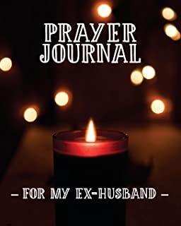 Prayer Journal For My Ex-Husband: 3 Month Prayer Notebook For a Divorced Woman to Write in  – Talk to God About How You Feel after the Divorce | Stylish 8 x 10 Christian Journal for Praying to Jesus | Christian Praise and Worship Notebook (Prayer Journals)