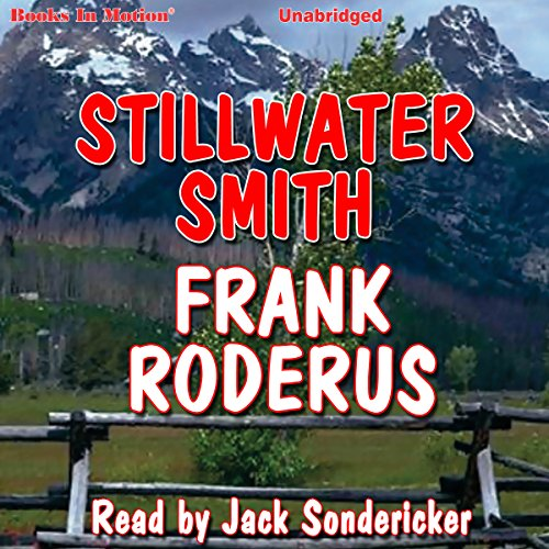 Stillwater Smith                   By:                                                                                                                                 Frank Roderus                               Narrated by:                                                                                                                                 Jack Sondericker                      Length: 4 hrs and 50 mins     Not rated yet     Overall 0.0