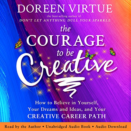The Courage to Be Creative audiobook cover art