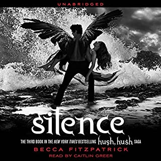 Silence     Hush, Hush Trilogy, Book 3              Written by:                                                                                                                                 Becca Fitzpatrick                               Narrated by:                                                                                                                                 Caitlin Greer,                                                                                        Holter Graham                      Length: 9 hrs and 39 mins     7 ratings     Overall 4.7
