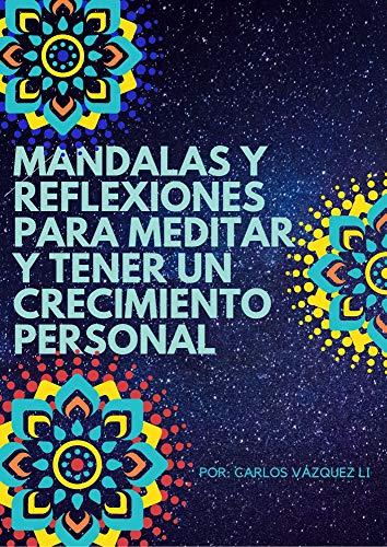 Mandalas y Reflexiones para Meditar y tener un crecimiento personal: Mandalas para colorear y relajarte mientras pasas tiempo con las personas que tú desees. (Spanish Edition)