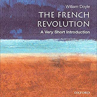 The French Revolution     A Very Short Introduction              By:                                                                                                                                 William Doyle                               Narrated by:                                                                                                                                 Suzanne Toren                      Length: 4 hrs and 38 mins     52 ratings     Overall 3.8