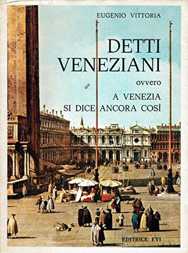 Detti veneziani ovvero a Venezia si dice ancora così.