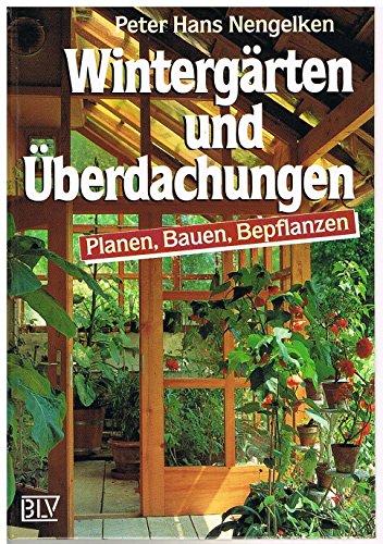 Wintergärten und Überdachungen. Planen, Bauen, Bepflanzen