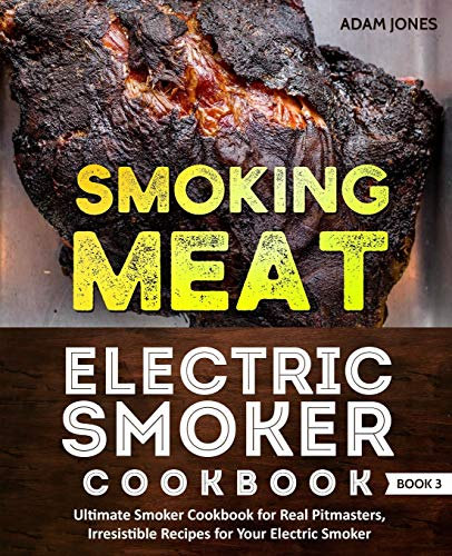Smoking Meat: Electric Smoker Cookbook