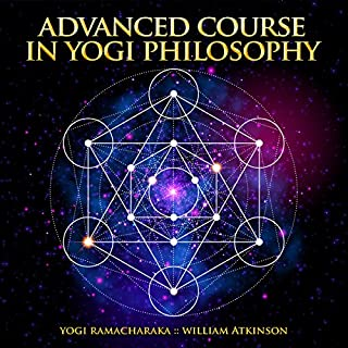 Advanced Course in Yogi Philosophy                   By:                                                                                                                                 William Atkinson,                                                                                        Yogi Ramacharaka                               Narrated by:                                                                                                                                 R. Paul Matty                      Length: 11 hrs and 19 mins     1 rating     Overall 4.0