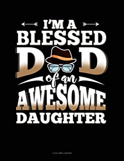 I'm a Blessed Dad of an Awesome Daughter: 3 Column Ledger