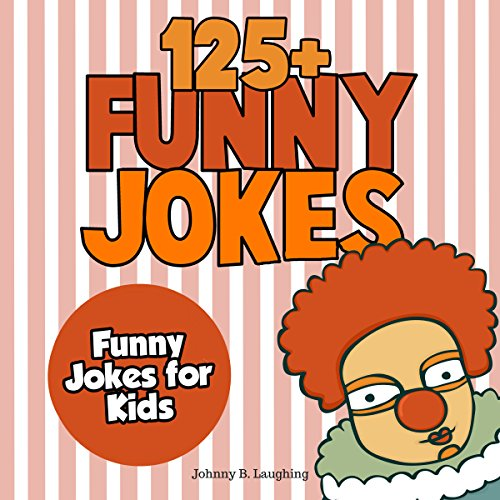 Funny Jokes for Kids: 125+ Funny and Hilarious Jokes for Kids audiobook cover art