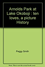Arnolds Park at Lake Okoboji : ten loves, a picture History