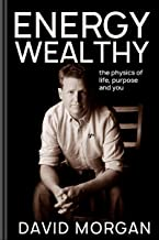 Energy Wealthy: The physics of life, purpose and you