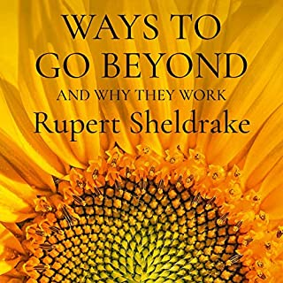 Ways to Go Beyond and Why They Work     Seven Spiritual Practices in a Scientific Age              By:                                                                                                                                 Rupert Sheldrake                               Narrated by:                                                                                                                                 Rupert Sheldrake                      Length: 11 hrs and 9 mins     2 ratings     Overall 4.5