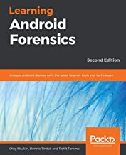 Learning Android Forensics: Analyze Android devices with the latest forensic tools and techniques, 2nd Edition
