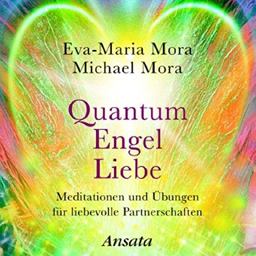 Quantum Engel Liebe (CD): Meditationen und Übungen für liebevolle Partnerschaften. (Laufzeit: 65 Min.)