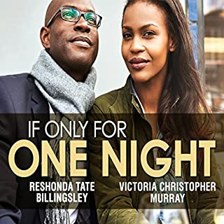If Only for One Night                   By:                                                                                                                                 Victoria Christopher Murray,                                                                                        Reshonda Tate Billingsley                               Narrated by:                                                                                                                                 Mia Ellis                      Length: 7 hrs and 23 mins     422 ratings     Overall 4.5