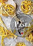 La pasta. Dagli agnolotti agli ziti. 600 piatti della cucina regionale