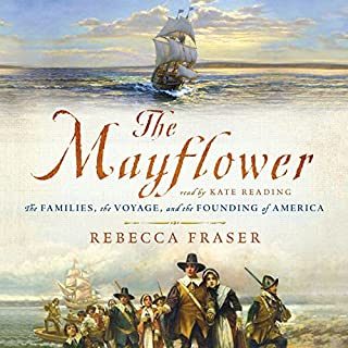 The Mayflower     The Families, the Voyage, and the Founding of America              By:                                                                                                                                 Rebecca Fraser                               Narrated by:                                                                                                                                 Kate Reading                      Length: 15 hrs and 28 mins     24 ratings     Overall 4.5