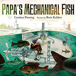 Papa's Mechanical Fish by [Candace Fleming, Boris Kulikov]