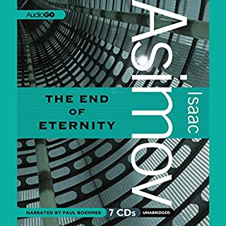 The End of Eternity                   By:                                                                                                                                 Isaac Asimov                               Narrated by:                                                                                                                                 Paul Boehmer                      Length: 8 hrs and 12 mins     2,298 ratings     Overall 4.2