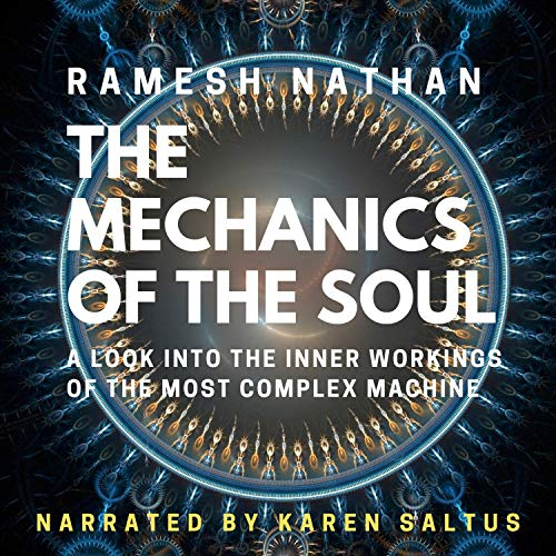 The Mechanics of the Soul                   By:                                                                                                                                 Ramesh Nathan                               Narrated by:                                                                                                                                 Karen Saltus                      Length: 8 hrs and 34 mins     1 rating     Overall 5.0