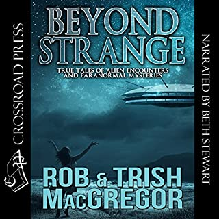 Beyond Strange     True Tales of Alien Encounters and Paranormal Mysteries              By:                                                                                                                                 Rob MacGregor,                                                                                        Trish MacGregor                               Narrated by:                                                                                                                                 Beth Stewart                      Length: 5 hrs and 56 mins     24 ratings     Overall 4.1