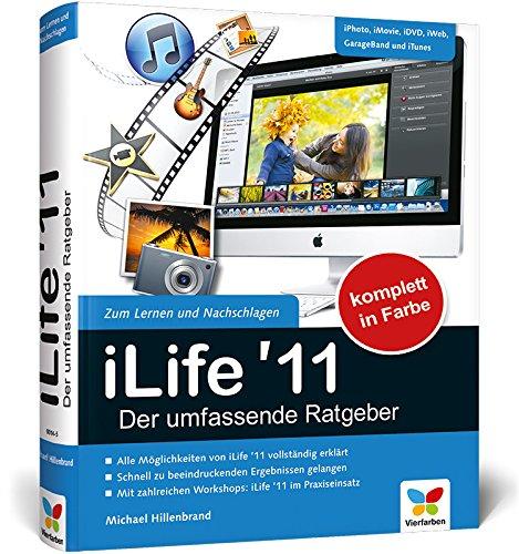 iLife '11 – Der umfassende Ratgeber: iPhoto, iMovie, iDVD, GarageBand, iTunes und iWeb