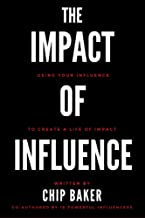 The Impact Of Influence: Using Your Influence To Create A Life Of Impact