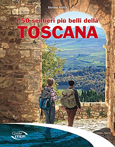 I 50 sentieri più belli della Toscana