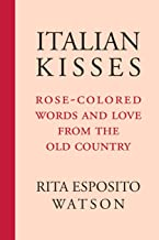 Italian Kisses: Rose-Colored Words and Love from the Old Country (Via Folios)