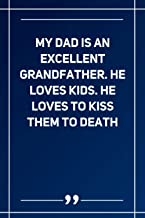 My Dad Is An Excellent Grandfather. He Loves Kids. He Loves To Kiss Them To Death: Blank Lined Notebook | Soft Glossy Cover