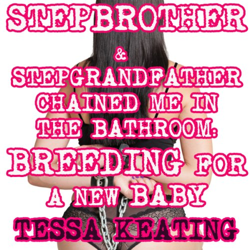 Stepbrother & Stepgrandfather Chained Me in the Bathroom audiobook cover art